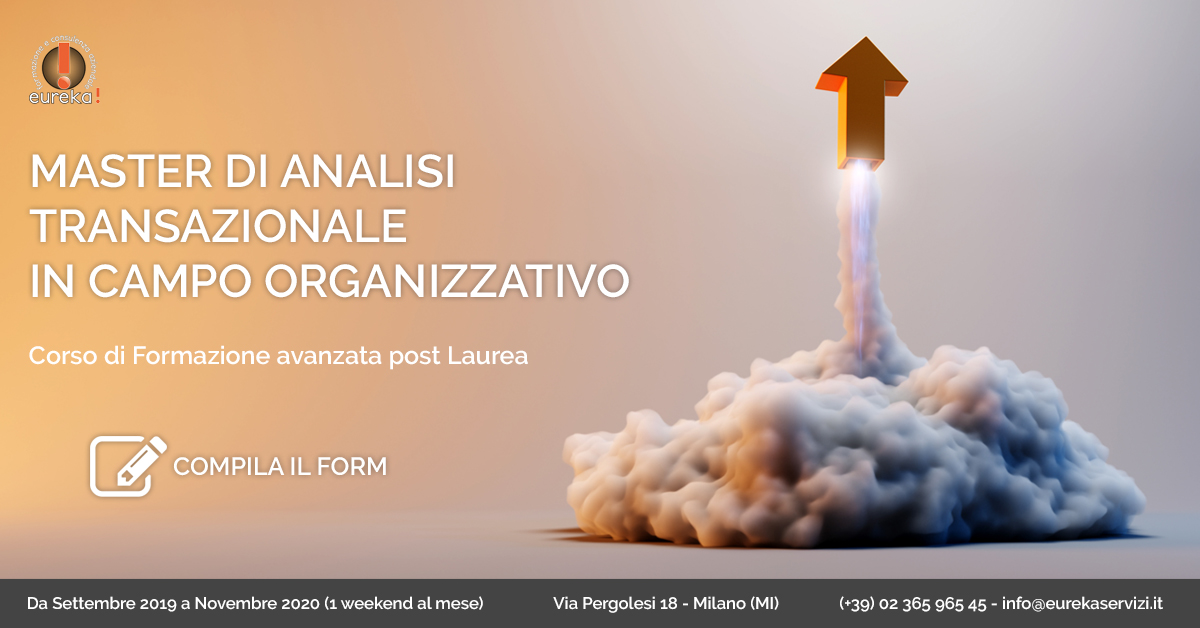 MASTER DI ANALISI TRANSAZIONALE IN CAMPO ORGANIZZATIVO - Milano - Eureka!Servizi